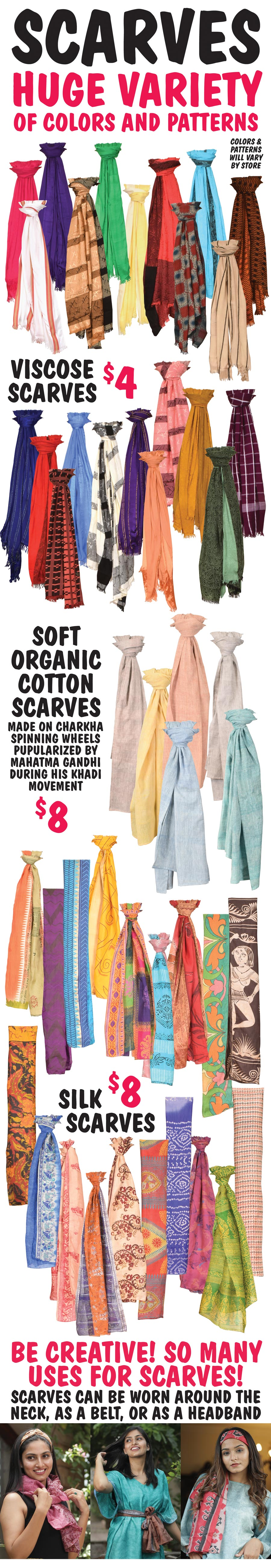 Scarves - Viscose Scarves $4, Organic Cotton or Silk Sari Scarves $8. Huge Variety of Patterns and Colors.