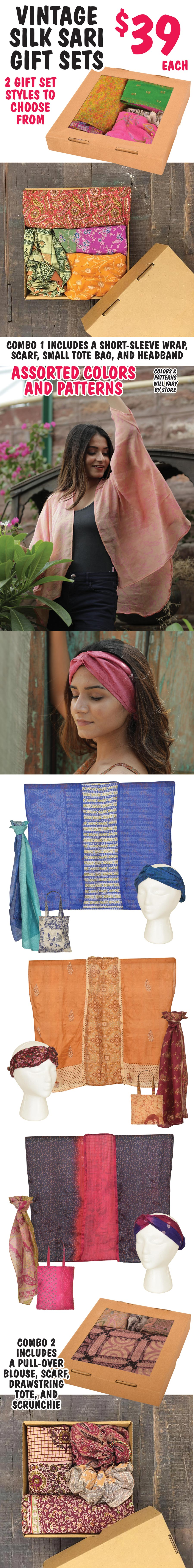 Vintage Silk Sari Gift Sets $39. Boxed and ready to give. Each set includes four pieces - Combo one has a short-sleeve wrap, scarf, small tote bag, and headband - Combo two has a pull-over blouse, scarf, drawstring tote, and scrunchie. Assorted colors and patterns.