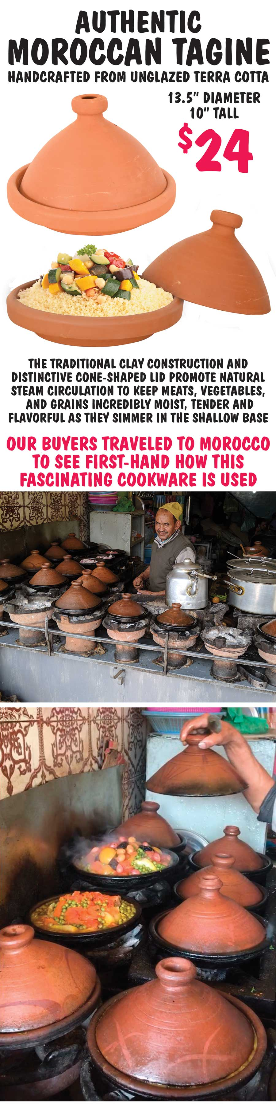 Authentic Moroccan Tagine $24 - bring the taste of Moroccan cooking to your kitchen! Click here to read our travel blog and learn how our buyers discovered tagines.