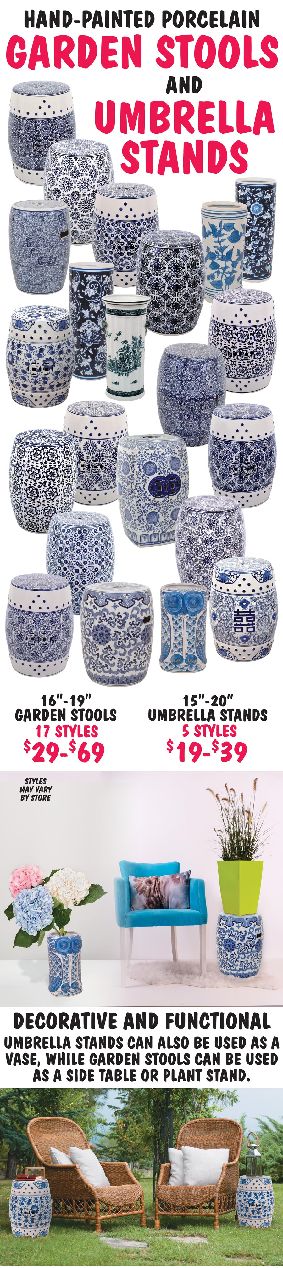Hand-Painted Porcelain Garden Stools and Umbrella Stands - Variety of Styles. Garden Stools in 17 styles - $48 to $69. Umbrella Stands in 5 styles - $19 to $39. Click here to read our blog about the Blue and White Porcelain Renaissance.