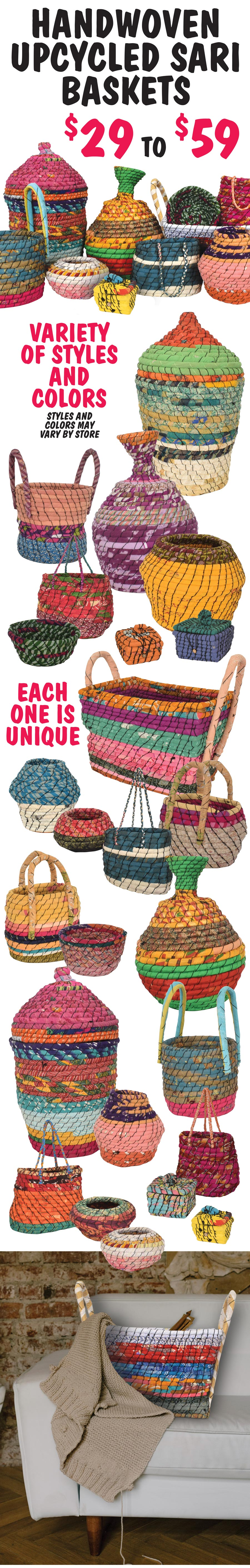 Handwoven Upcycled Sari Baskets $29 to $59 - variety of styles and colors. Handmade in India from Sarkanda Grass, also known as Sweet Cane of Haryan, and reclaimed cloth from old Saris collected from around the region. Every basket is unique. Click here the read our blog about how they are made.