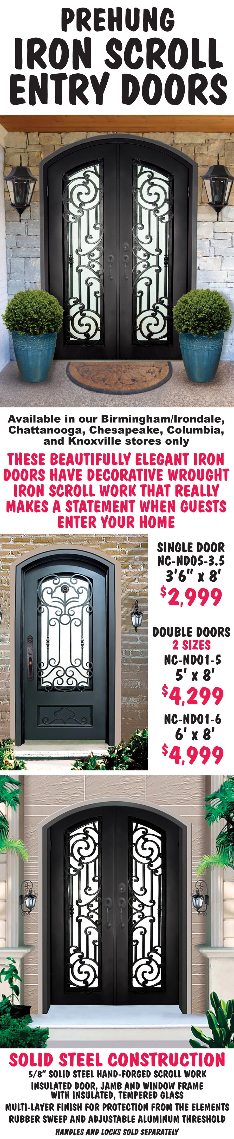 Iron Scroll Entry Doors with insulated glass, prehung. Single door $2,999, Double Door in 2 sizes, $4,299 and $4,999. These beautifully elegant iron doors have decorative wrought iron scroll work that really makes a statement when guests enter your home.