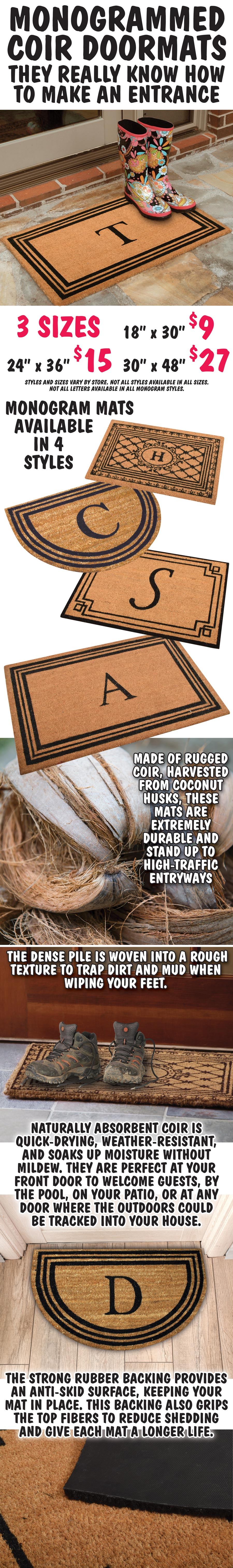 Monogrammed Coir Doormats - 3 Sizes - 18 inches x 30 inches $9, 24 inches x 36 inches $15, 30 inches x 48 inches $27. Available in 4 styles. Styles and sizes vary by store. Not all styles available in all sizes. Not all letters available in all monogram styles.