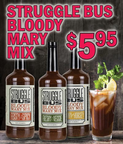 Struggle Bus Bloody Mary Mix $5.95 32 fluid ounces - 3 flavors Feisty Spicy, Freshy Veggie, and Smoky Horsey