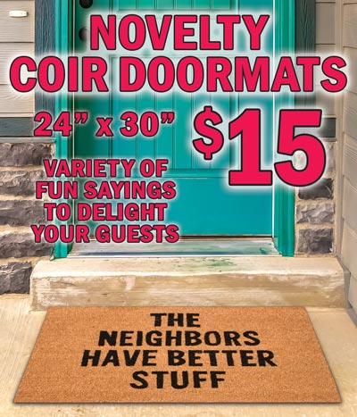 Novelty Coir Doormats - variety of fun sayings to delight your guests - 24 inches x 36 inches $15. Styles and sayings may vary by store. We have new styles ordered, so be sure to check back to find out what's new.