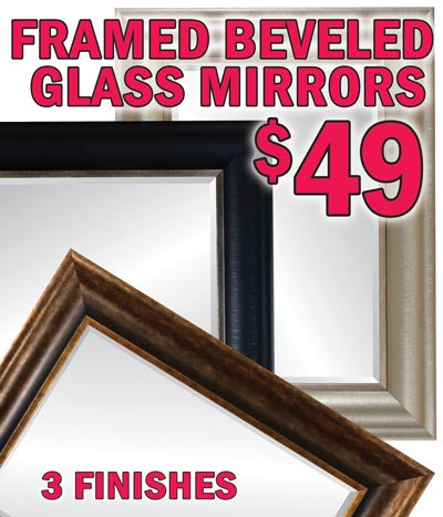 Framed Beveled Glass Mirrors with 5 inch Mouldings $49 - 20 inch by 30 inch glass, 30 inch by 40 inch overall size - 3 Finishes - Black, Silver, and Brown. Bankruptcy Special Buy - Hurry in! When they're gone, they're gone!