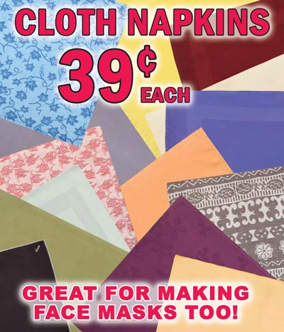 Cloth Napkins only 39 cents each - Great for making face masks too! These napkins have been so popular, they are sold out at most stores. Now only available in our Greenville, Knoxville, Nashville, and Shreveport stores.